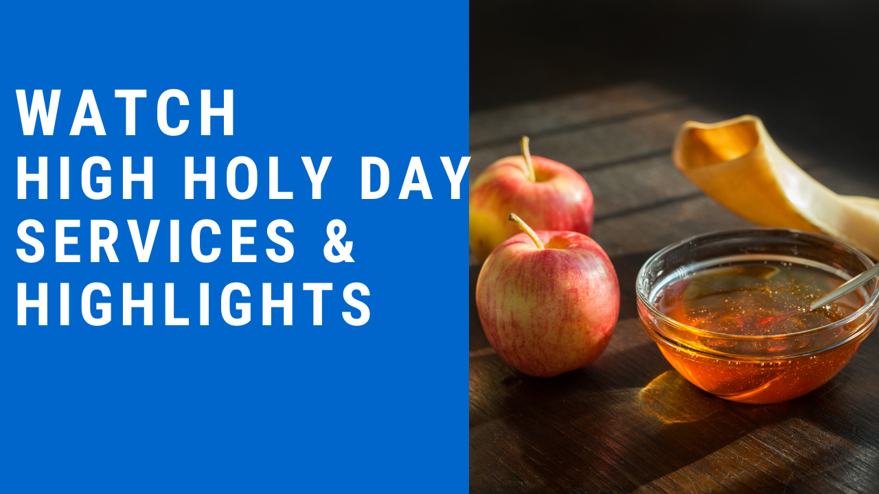 Watch High Holiday Services and Highlights